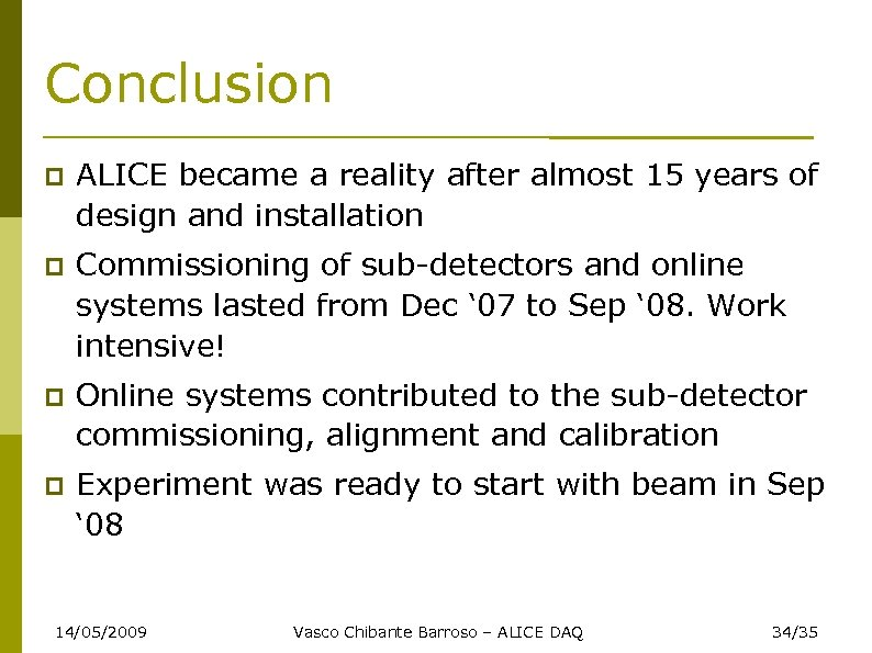 Conclusion ALICE became a reality after almost 15 years of design and installation Commissioning