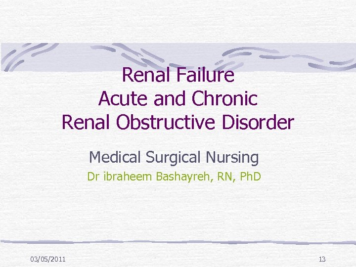 Renal Failure Acute and Chronic Renal Obstructive Disorder Medical Surgical Nursing Dr ibraheem Bashayreh,