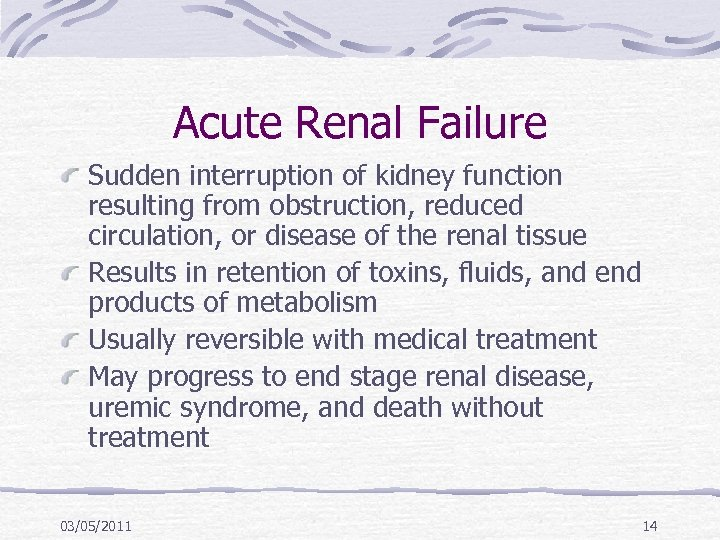 Acute Renal Failure Sudden interruption of kidney function resulting from obstruction, reduced circulation, or