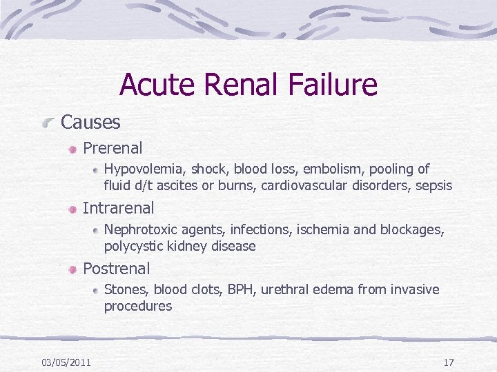 Acute Renal Failure Causes Prerenal Hypovolemia, shock, blood loss, embolism, pooling of fluid d/t