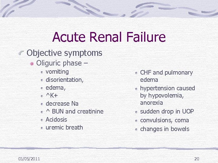 Acute Renal Failure Objective symptoms Oliguric phase – vomiting disorientation, edema, ^K+ decrease Na