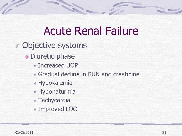 Acute Renal Failure Objective systoms Diuretic phase Increased UOP Gradual decline in BUN and