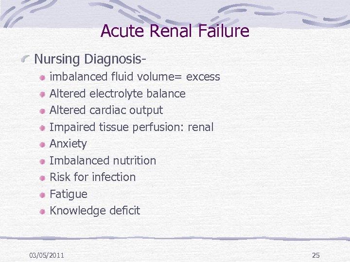 Acute Renal Failure Nursing Diagnosisimbalanced fluid volume= excess Altered electrolyte balance Altered cardiac output