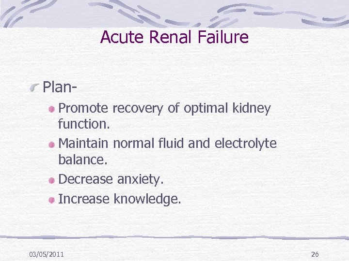 Acute Renal Failure Plan. Promote recovery of optimal kidney function. Maintain normal fluid and