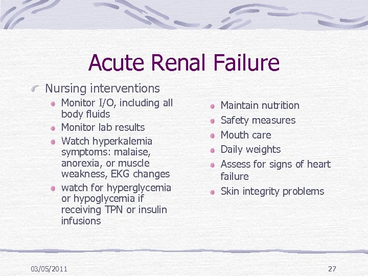 Acute Renal Failure Nursing interventions Monitor I/O, including all body fluids Monitor lab results