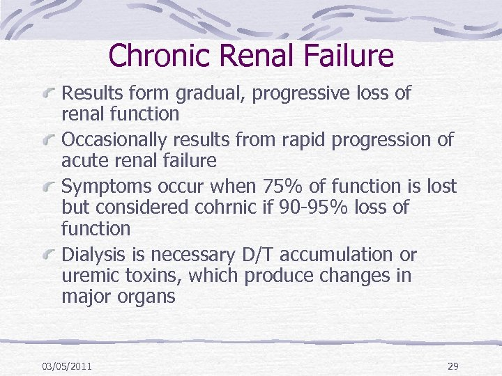 Chronic Renal Failure Results form gradual, progressive loss of renal function Occasionally results from