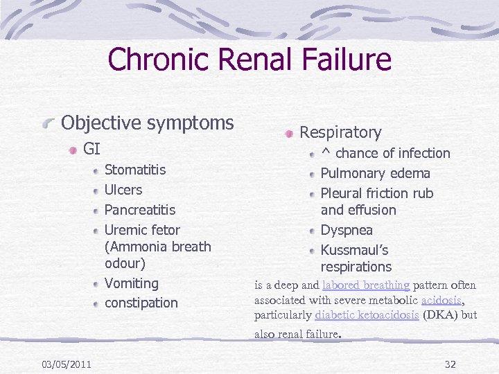 Chronic Renal Failure Objective symptoms GI Stomatitis Ulcers Pancreatitis Uremic fetor (Ammonia breath odour)