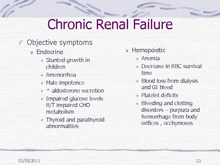 Chronic Renal Failure Objective symptoms Endocrine Stunted growth in children Amenorrhea Male impotence ^
