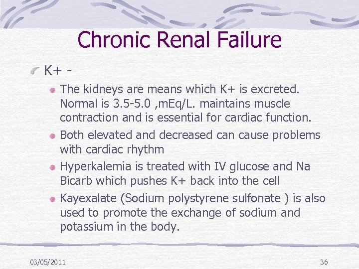Chronic Renal Failure K+ The kidneys are means which K+ is excreted. Normal is