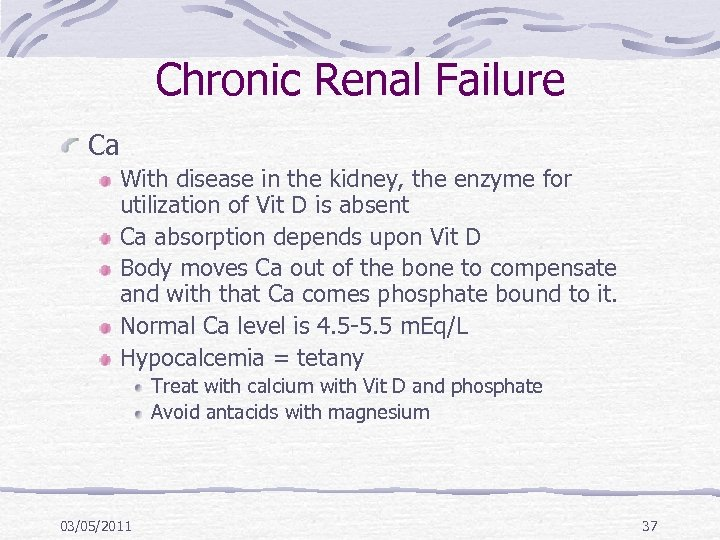 Chronic Renal Failure Ca With disease in the kidney, the enzyme for utilization of