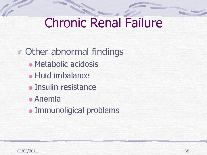 Chronic Renal Failure Other abnormal findings Metabolic acidosis Fluid imbalance Insulin resistance Anemia Immunoligical