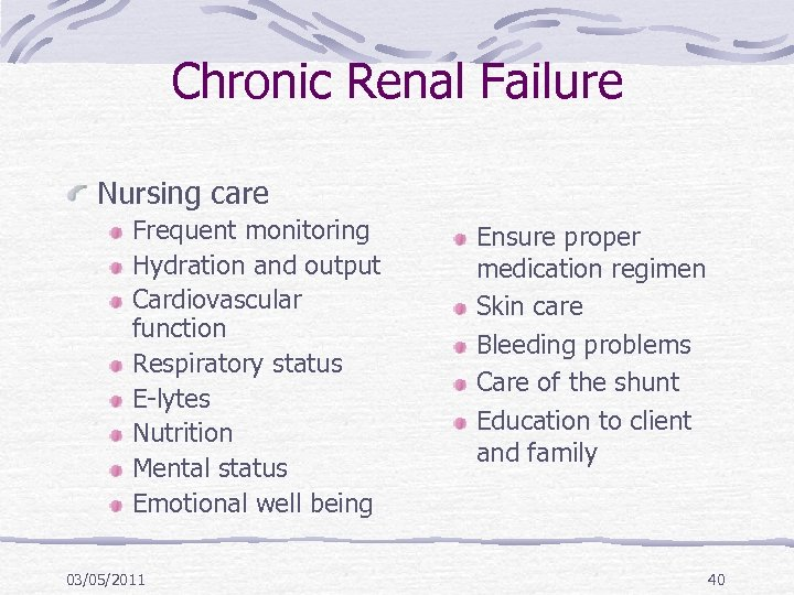 Chronic Renal Failure Nursing care Frequent monitoring Hydration and output Cardiovascular function Respiratory status