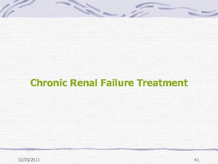 Chronic Renal Failure Treatment 03/05/2011 41