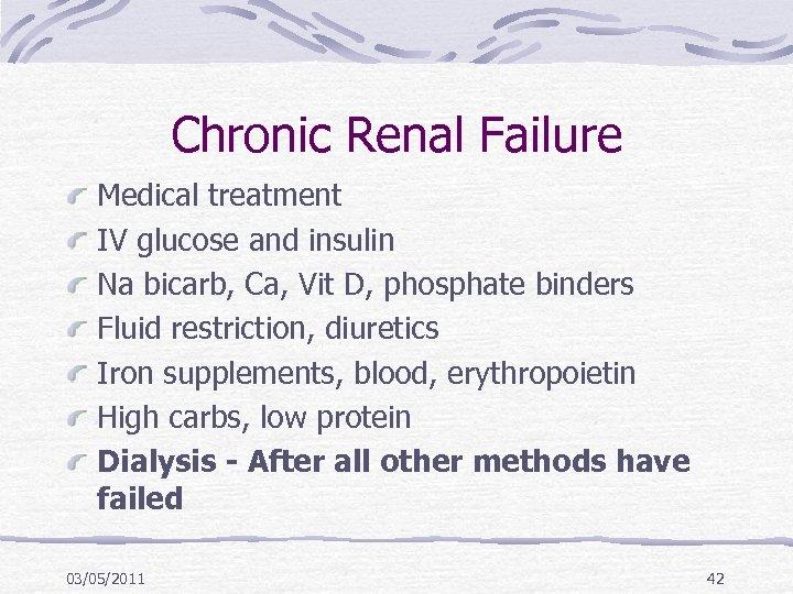 Chronic Renal Failure Medical treatment IV glucose and insulin Na bicarb, Ca, Vit D,