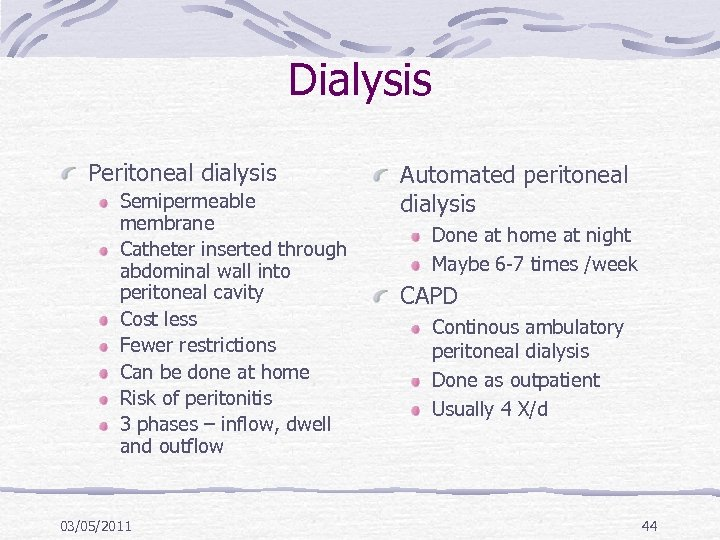 Dialysis Peritoneal dialysis Semipermeable membrane Catheter inserted through abdominal wall into peritoneal cavity Cost