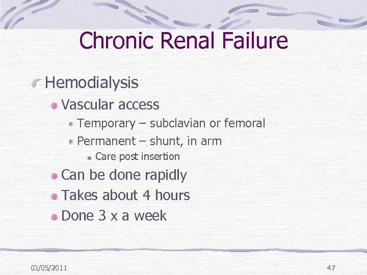 Chronic Renal Failure Hemodialysis Vascular access Temporary – subclavian or femoral Permanent – shunt,