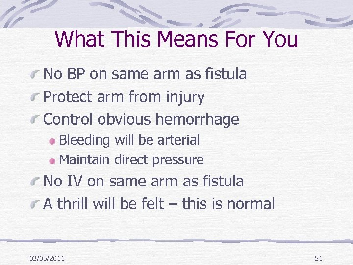 What This Means For You No BP on same arm as fistula Protect arm