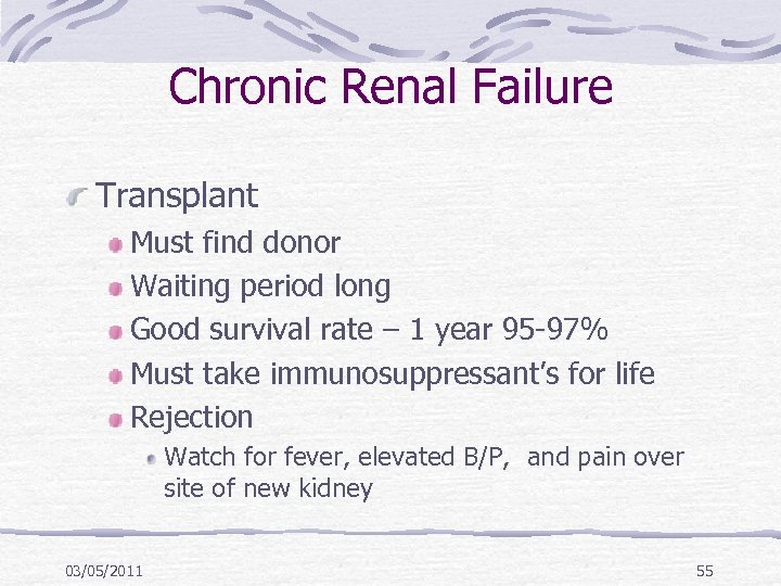 Chronic Renal Failure Transplant Must find donor Waiting period long Good survival rate –