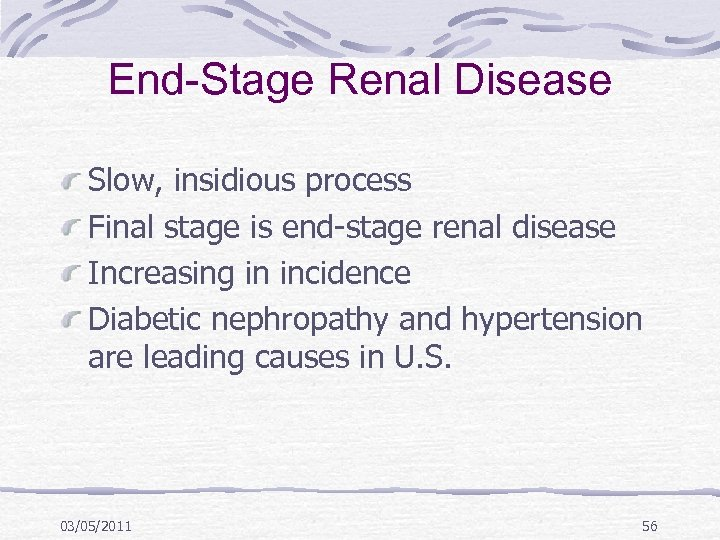 End-Stage Renal Disease Slow, insidious process Final stage is end-stage renal disease Increasing in