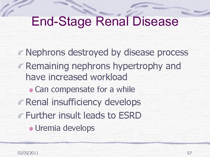 End-Stage Renal Disease Nephrons destroyed by disease process Remaining nephrons hypertrophy and have increased