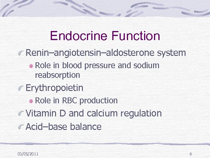 Endocrine Function Renin–angiotensin–aldosterone system Role in blood pressure and sodium reabsorption Erythropoietin Role in