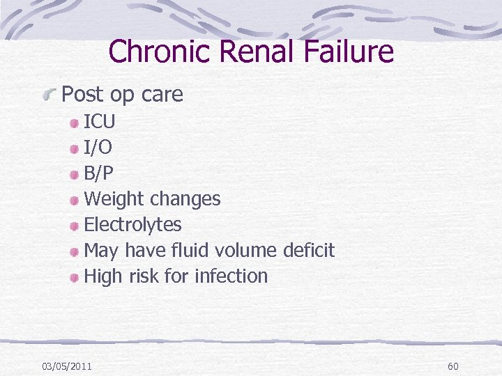 Chronic Renal Failure Post op care ICU I/O B/P Weight changes Electrolytes May have