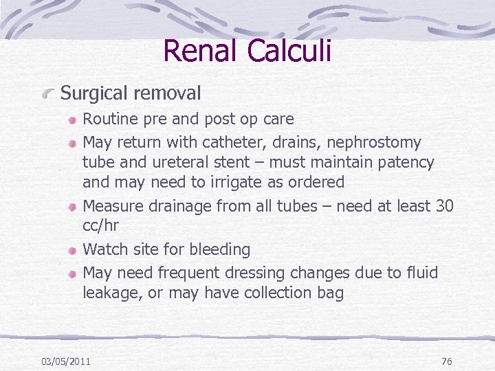 Renal Calculi Surgical removal Routine pre and post op care May return with catheter,