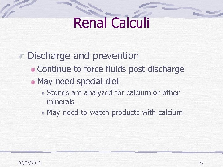 Renal Calculi Discharge and prevention Continue to force fluids post discharge May need special