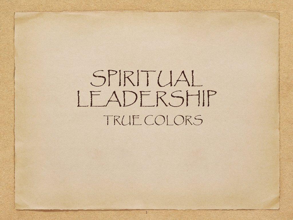 SPIRITUAL LEADERSHIP TRUE COLORS 1
