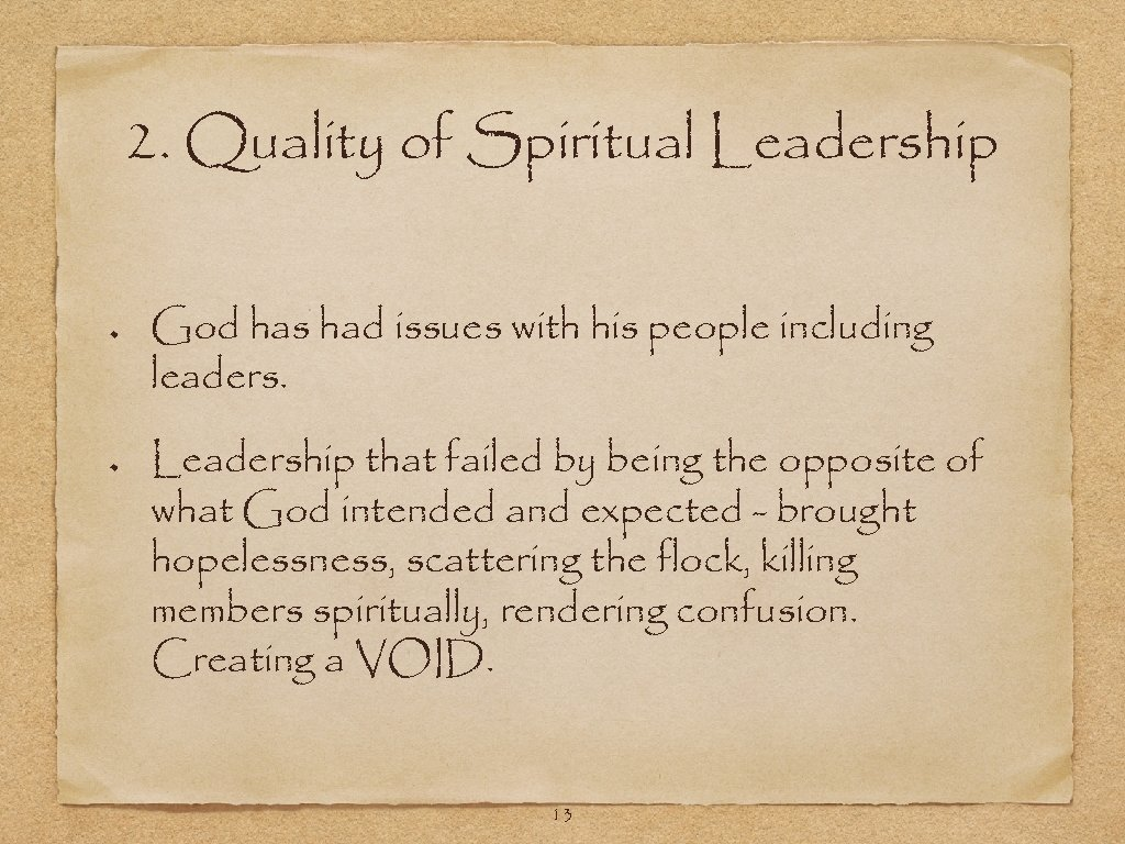 2. Quality of Spiritual Leadership God has had issues with his people including leaders.