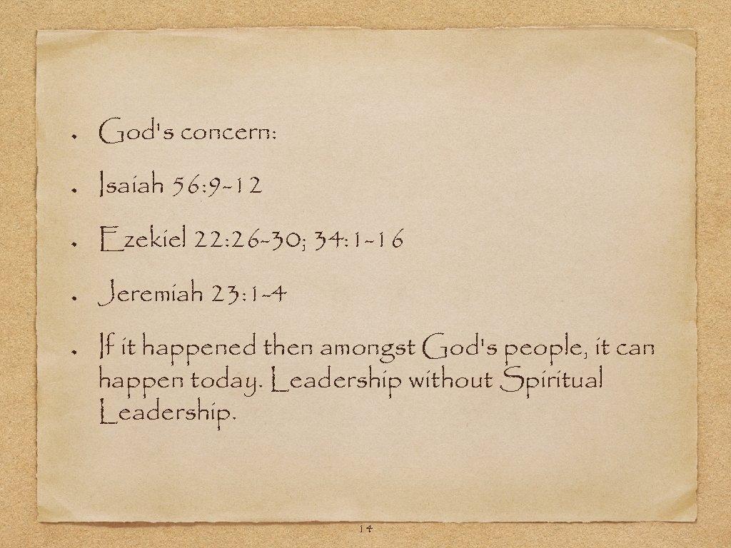 God's concern: Isaiah 56: 9 -12 Ezekiel 22: 26 -30; 34: 1 -16 Jeremiah