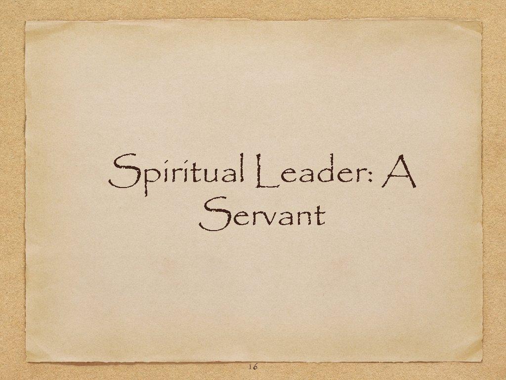 Spiritual Leader: A Servant 16