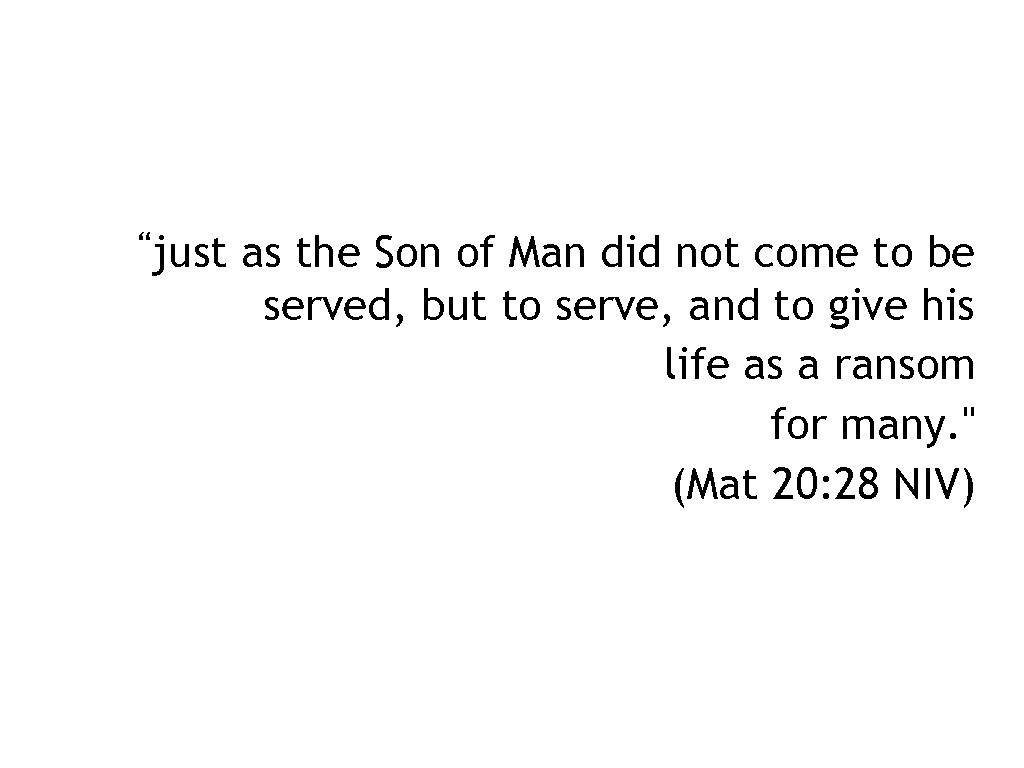 """""""just as the Son of Man did not come to be served, but to"""