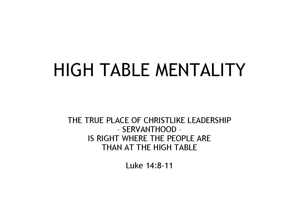 HIGH TABLE MENTALITY THE TRUE PLACE OF CHRISTLIKE LEADERSHIP – SERVANTHOOD – IS RIGHT