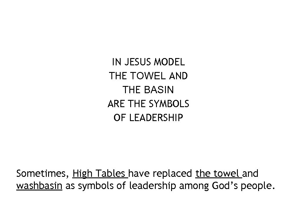 IN JESUS MODEL THE TOWEL AND THE BASIN ARE THE SYMBOLS OF LEADERSHIP Sometimes,