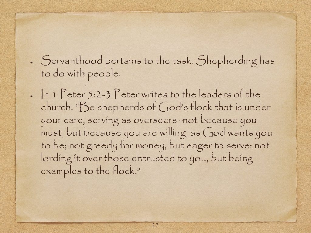 Servanthood pertains to the task. Shepherding has to do with people. In 1 Peter