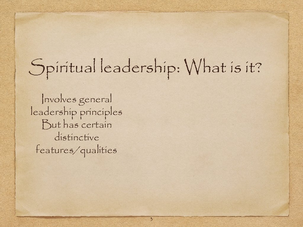 Spiritual leadership: What is it? Involves general leadership principles But has certain distinctive features/qualities