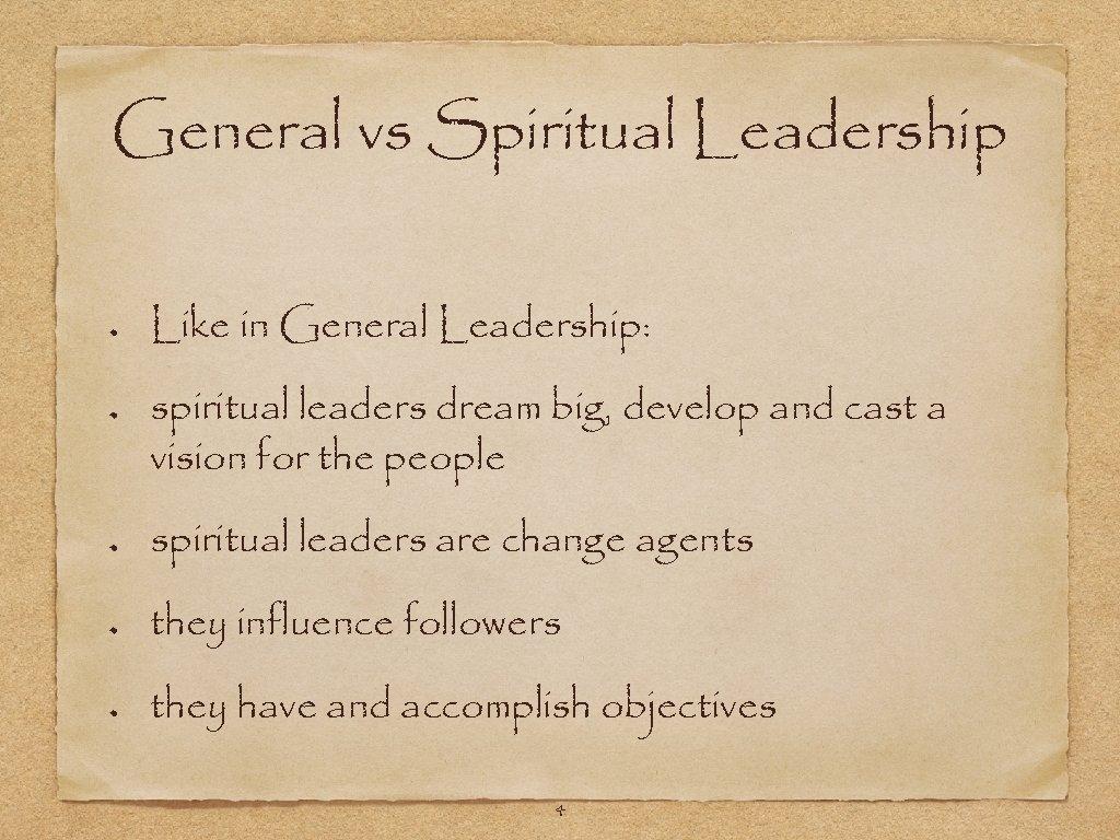 General vs Spiritual Leadership Like in General Leadership: spiritual leaders dream big, develop and