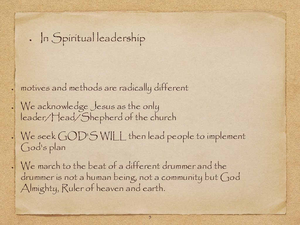 In Spiritual leadership motives and methods are radically different We acknowledge Jesus as the