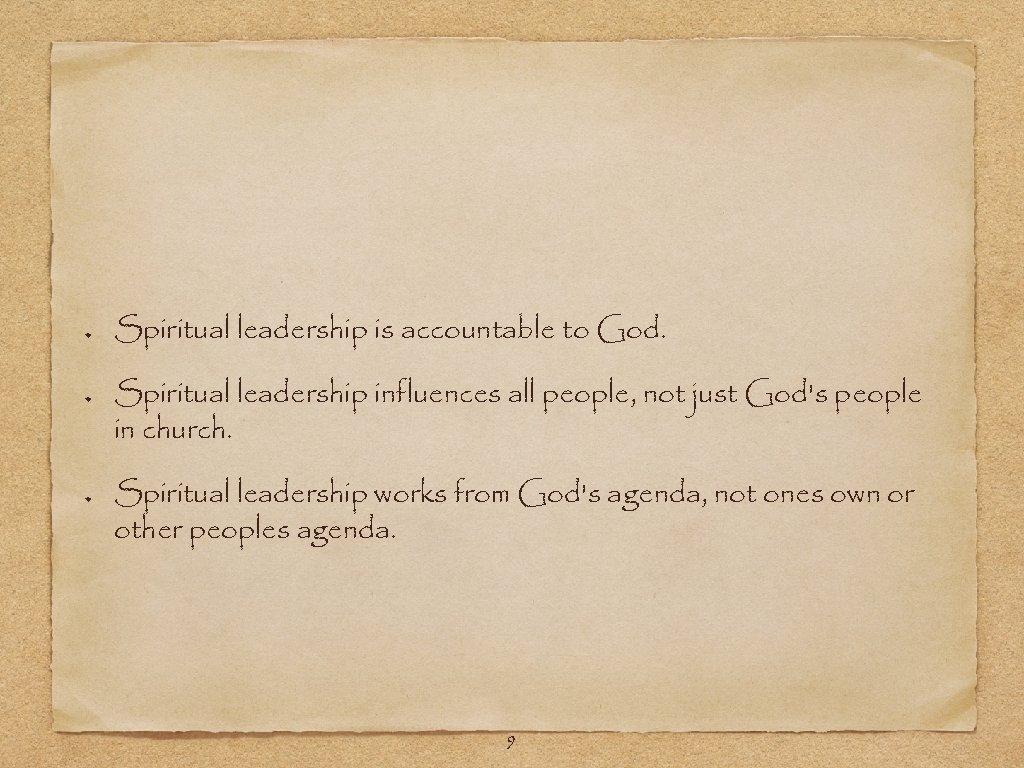 Spiritual leadership is accountable to God. Spiritual leadership influences all people, not just God's