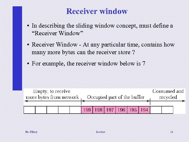"Receiver window • In describing the sliding window concept, must define a ""Receiver Window"""