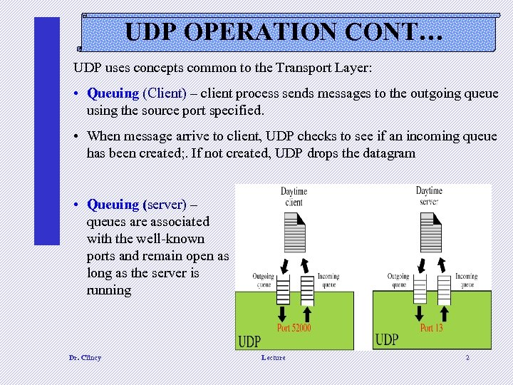 UDP OPERATION CONT… UDP uses concepts common to the Transport Layer: • Queuing (Client)