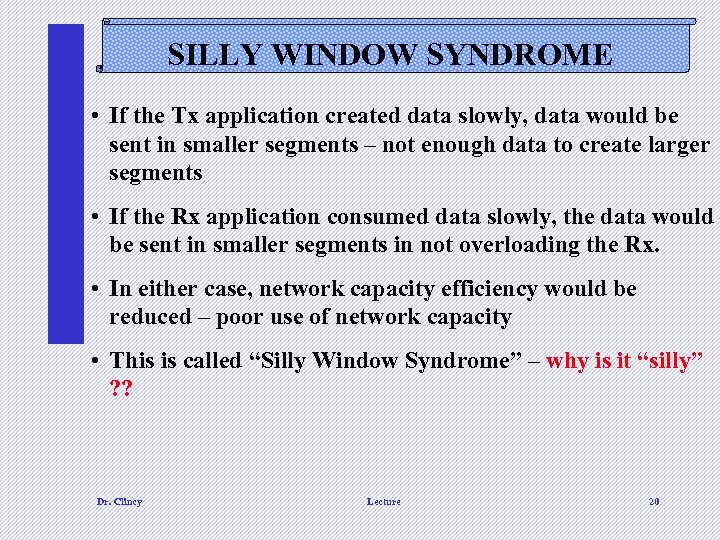 SILLY WINDOW SYNDROME • If the Tx application created data slowly, data would be