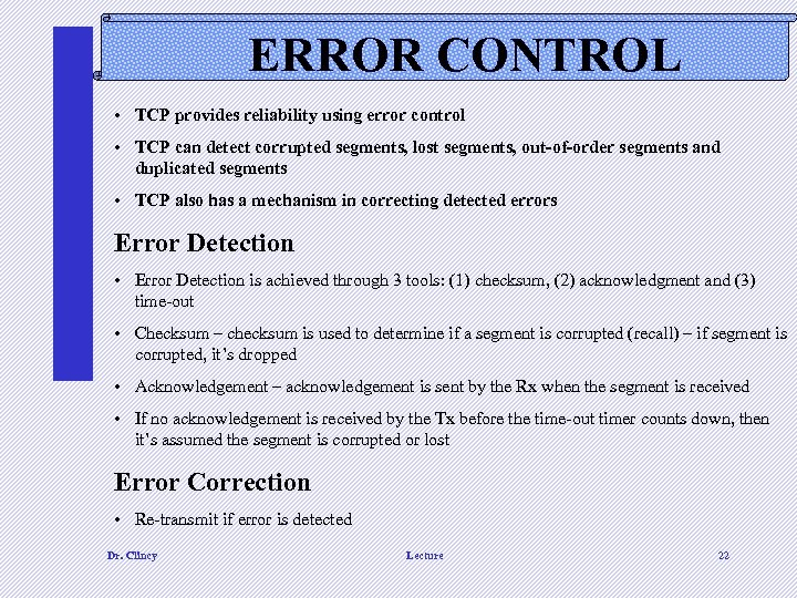 ERROR CONTROL • TCP provides reliability using error control • TCP can detect corrupted