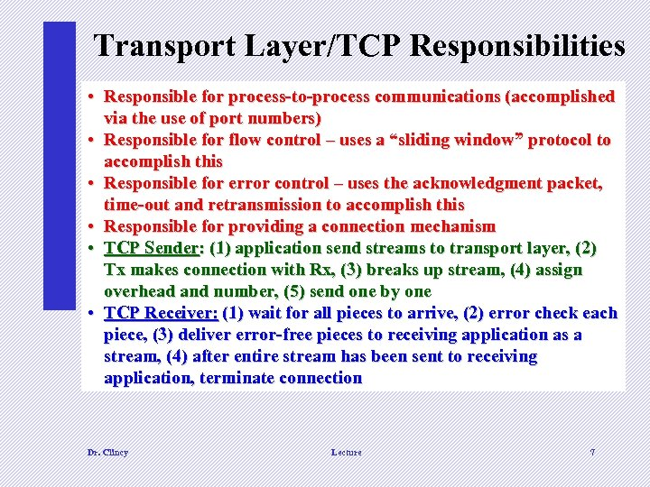 Transport Layer/TCP Responsibilities • Responsible for process-to-process communications (accomplished via the use of port