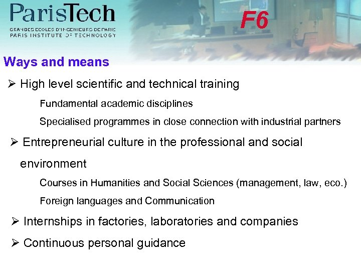 F 6 Ways and means High level scientific and technical training Fundamental academic disciplines