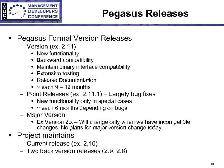 Pegasus Releases • Pegasus Formal Version Releases – Version (ex. 2. 11) • •
