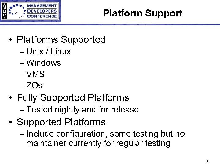 Platform Support • Platforms Supported – Unix / Linux – Windows – VMS –