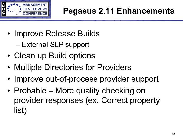 Pegasus 2. 11 Enhancements • Improve Release Builds – External SLP support • •