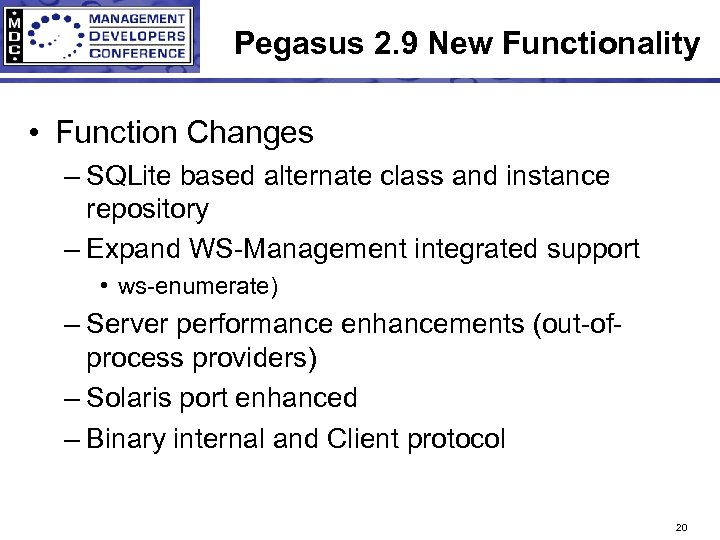 Pegasus 2. 9 New Functionality • Function Changes – SQLite based alternate class and